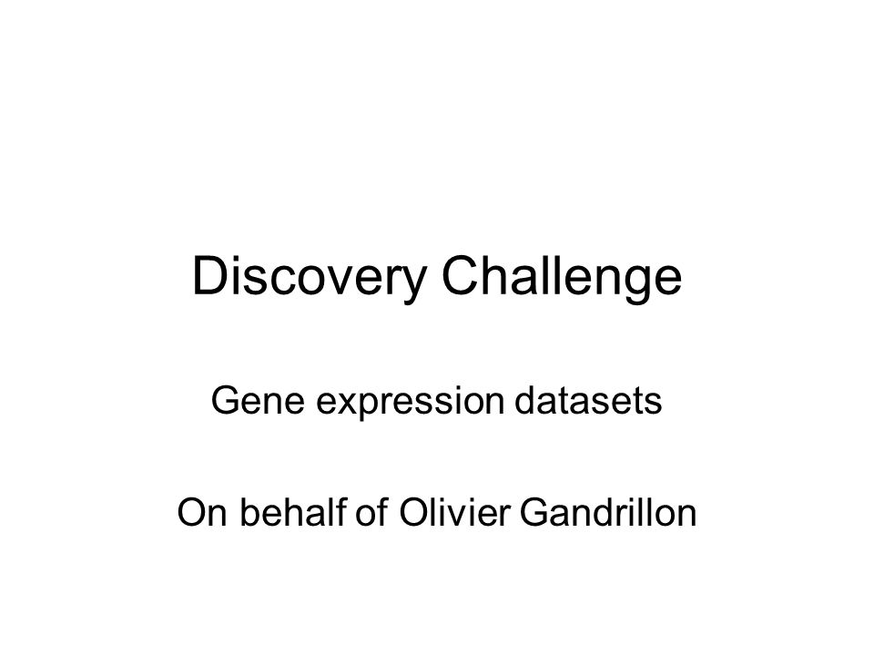 Discovery Challenge Gene expression datasets On behalf of Olivier Gandrillon