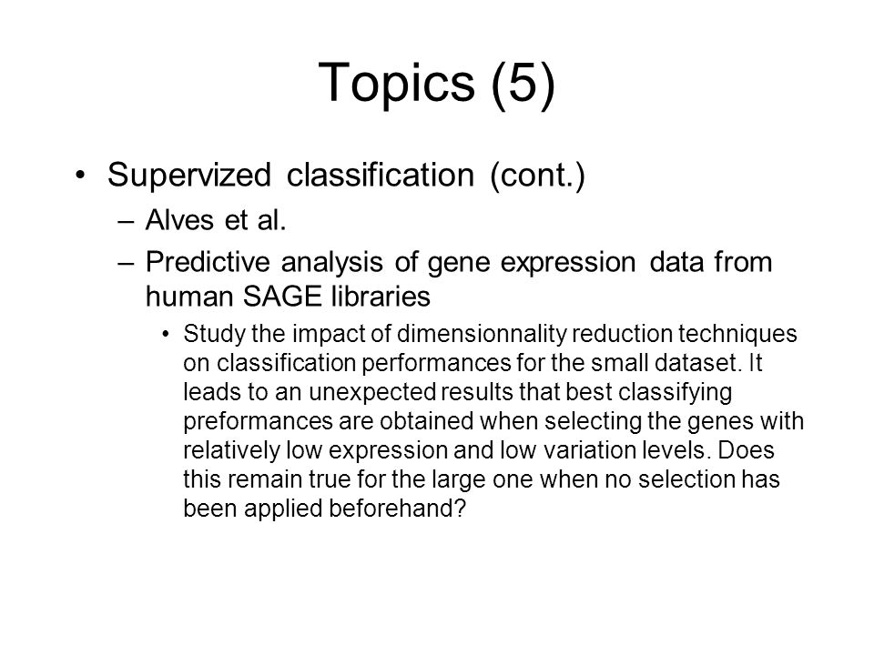 Topics (5) Supervized classification (cont.) –Alves et al.