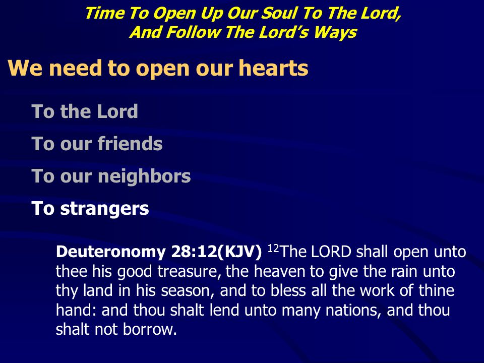 Time To Open Up Our Soul To The Lord, And Follow The Lord's Ways We need to open our hearts To the Lord To our friends To our neighbors To strangers D