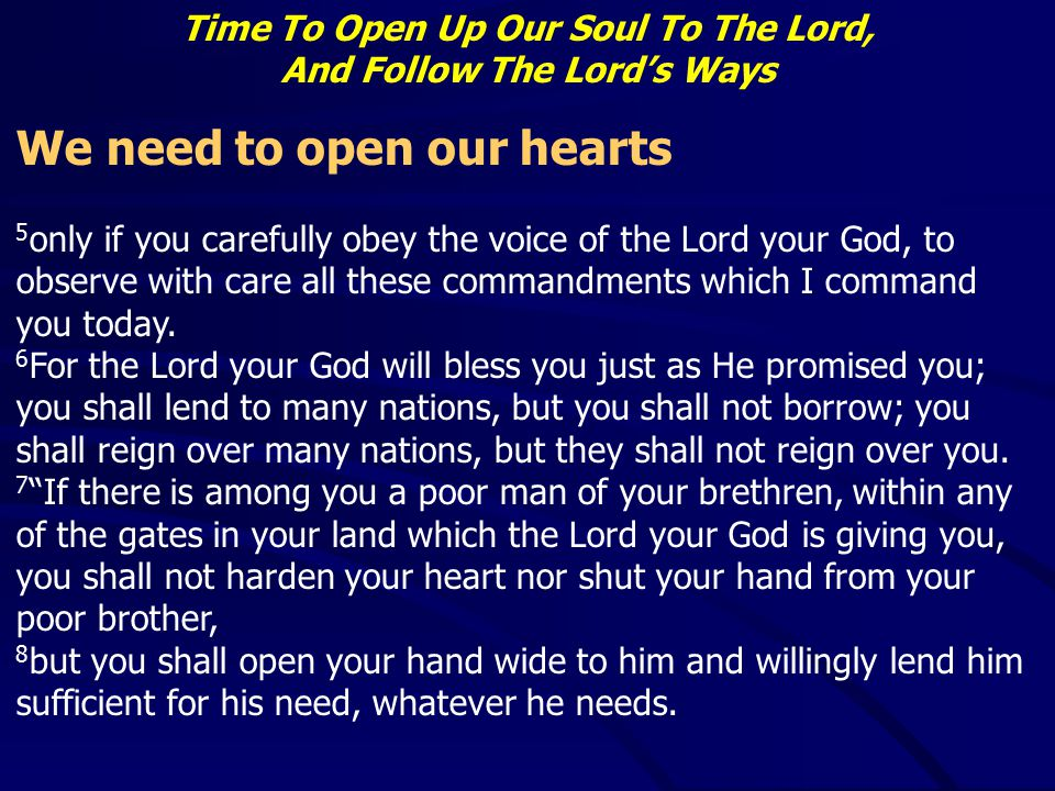 Time To Open Up Our Soul To The Lord, And Follow The Lord's Ways We need to open our hearts 5 only if you carefully obey the voice of the Lord your Go