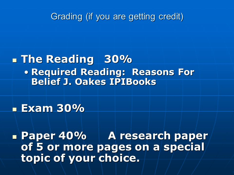 Grading (if you are getting credit) The Reading 30% The Reading 30% Required Reading: Reasons For Belief J.