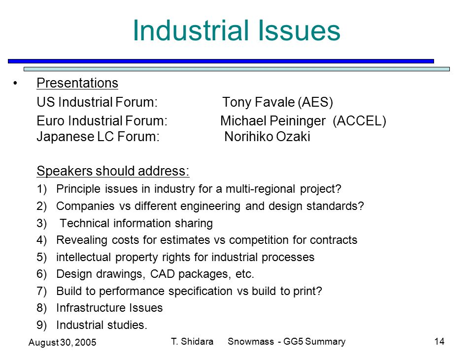 August 30, 2005 T. Shidara Snowmass - GG5 Summary14 Industrial Issues Presentations US Industrial Forum: Tony Favale (AES) Euro Industrial Forum: Mich