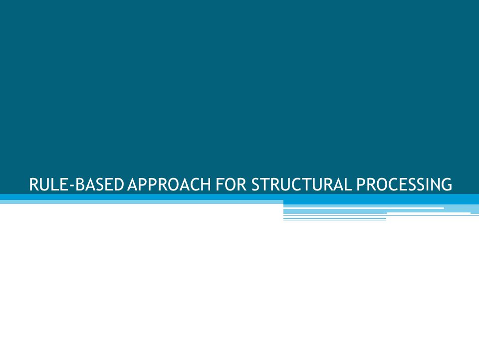 RULE-BASED APPROACH FOR STRUCTURAL PROCESSING