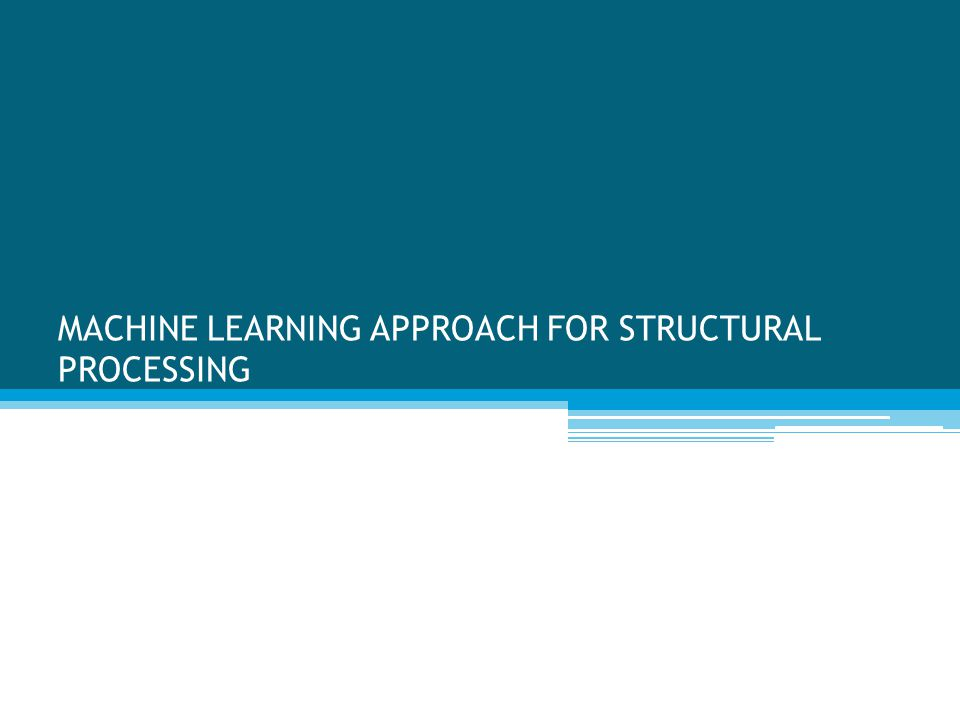 MACHINE LEARNING APPROACH FOR STRUCTURAL PROCESSING