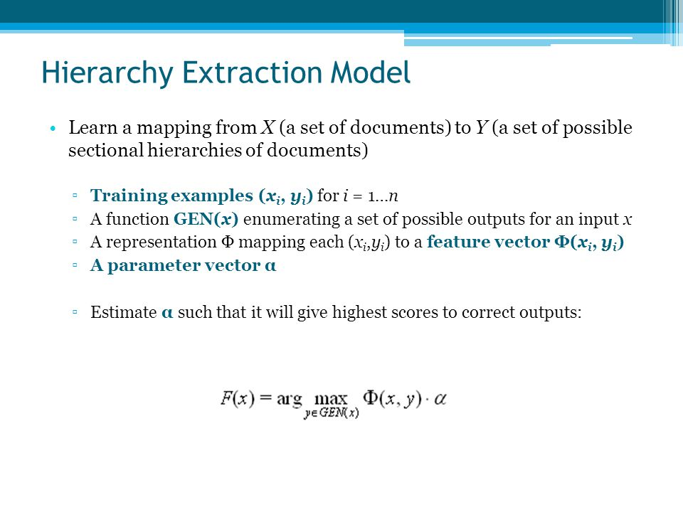 Learn a mapping from X (a set of documents) to Y (a set of possible sectional hierarchies of documents) ▫Training examples (x i, y i ) for i = 1…n ▫A