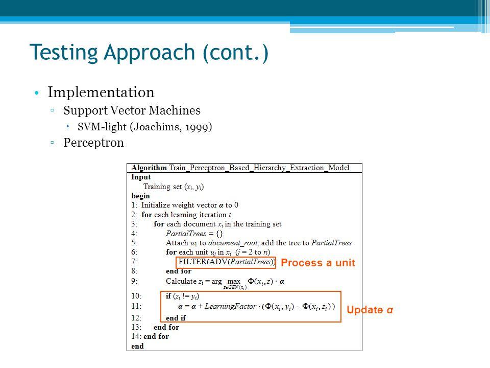 Implementation ▫Support Vector Machines  SVM-light (Joachims, 1999) ▫Perceptron Testing Approach (cont.) Update α Process a unit