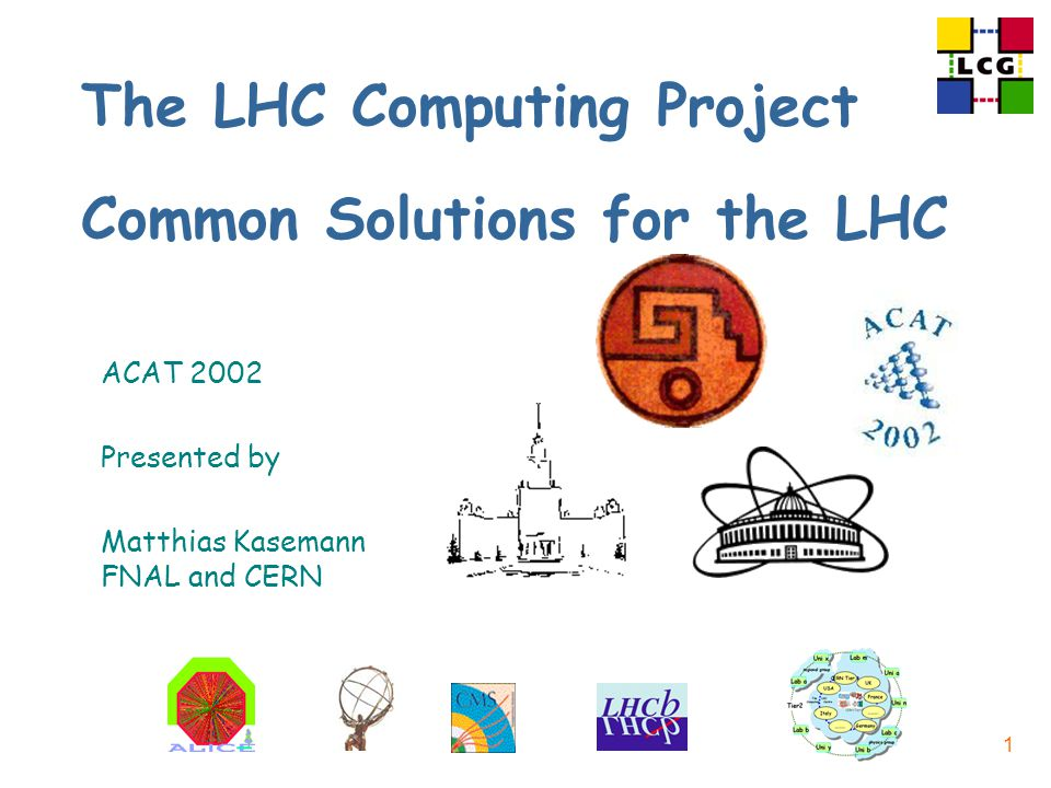 1 The LHC Computing Project Common Solutions for the LHC ACAT 2002 Presented by Matthias Kasemann FNAL and CERN