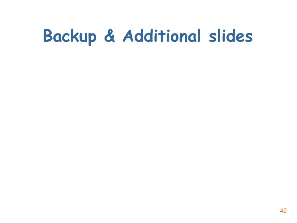 40 Backup & Additional slides