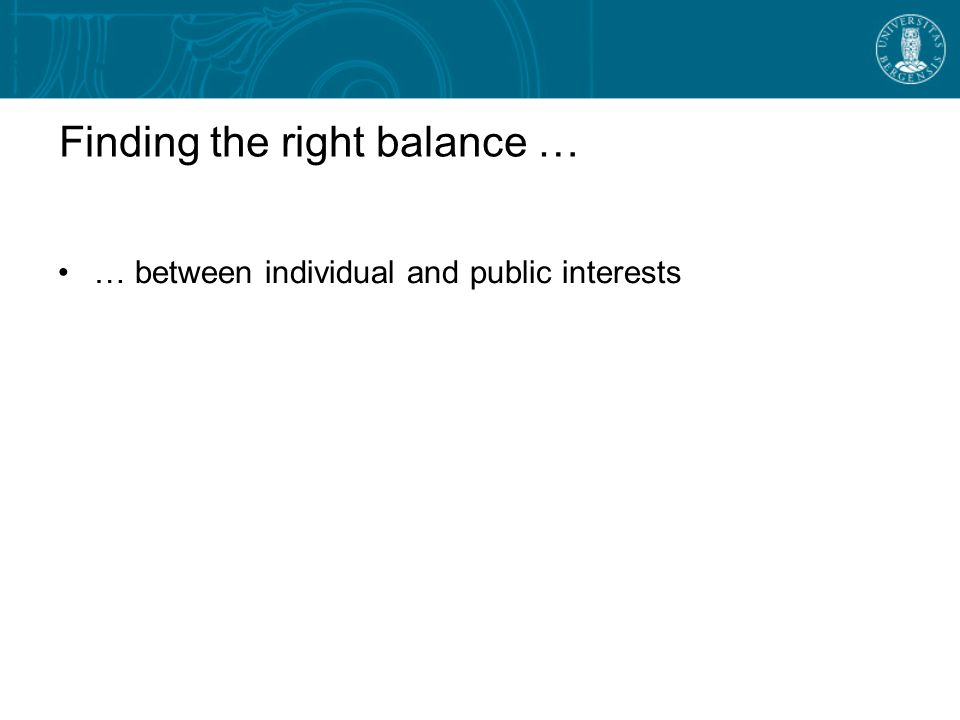 Finding the right balance … … between individual and public interests