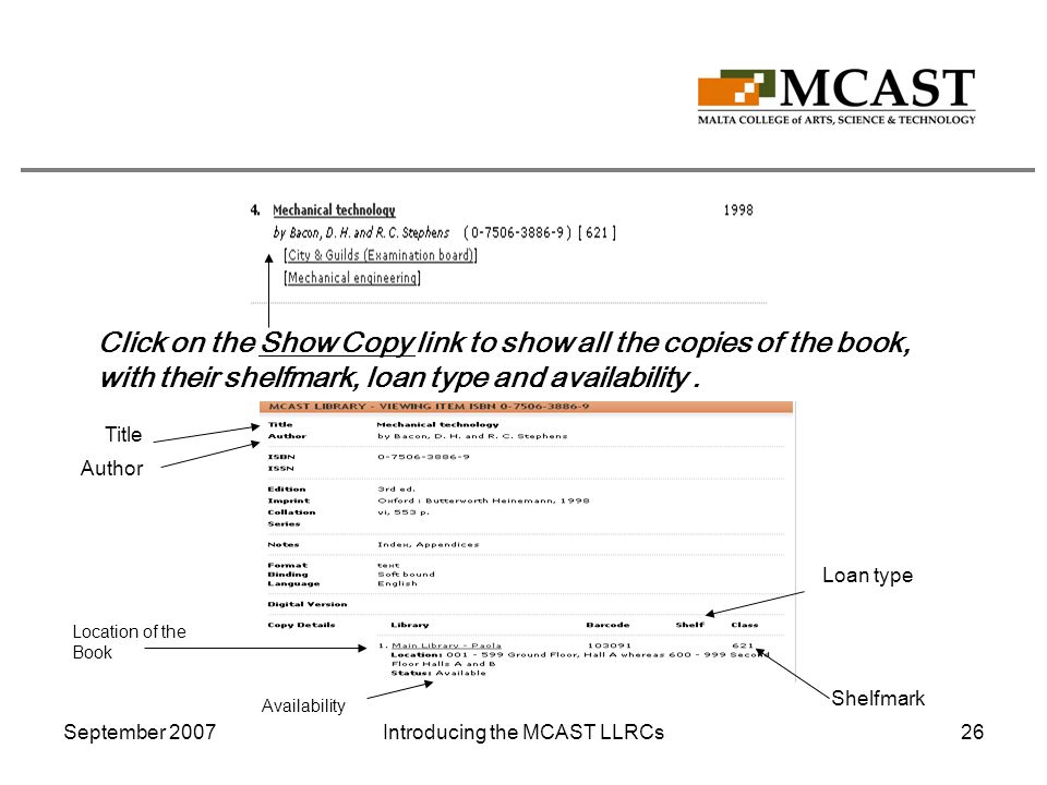 September 2007Introducing the MCAST LLRCs26 Click on the Show Copy link to show all the copies of the book, with their shelfmark, loan type and availability.