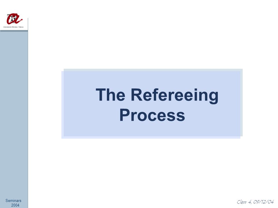 Seminars 2004 Class 4, 09/12/04 The Refereeing Process