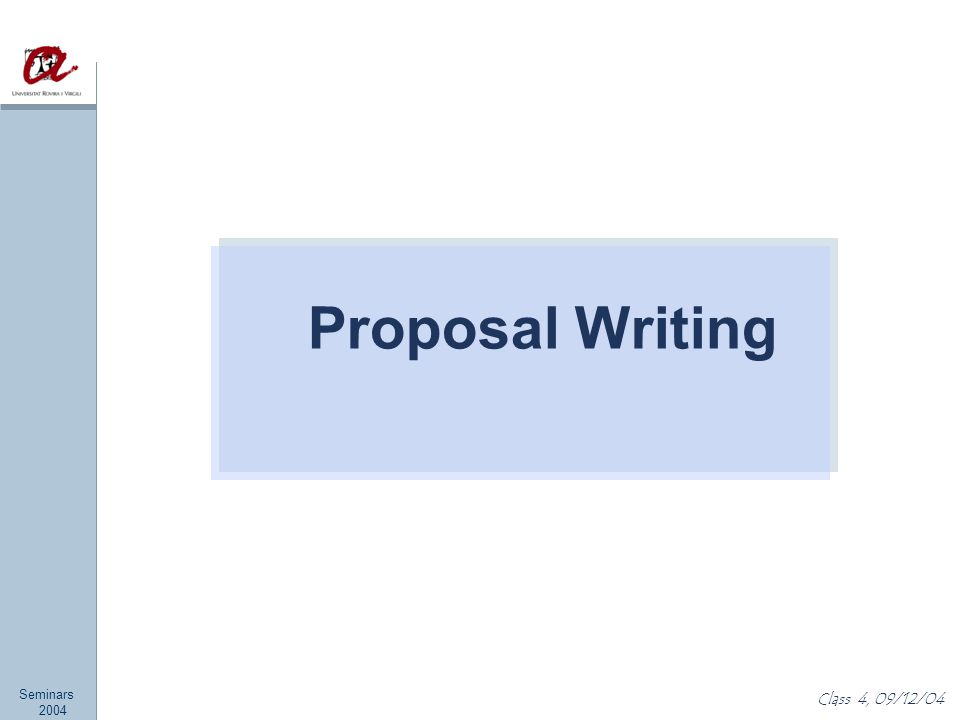 Seminars 2004 Class 4, 09/12/04 Proposal Writing