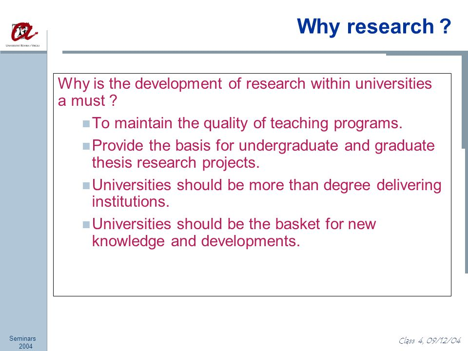 Seminars 2004 Class 4, 09/12/04 Why research .