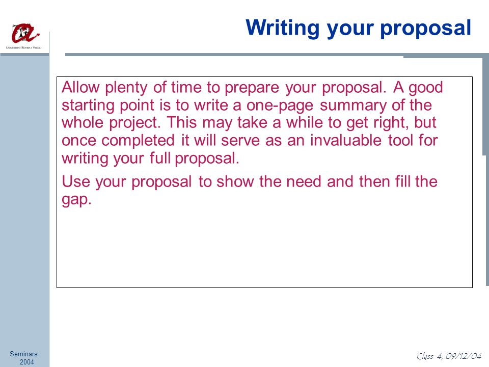 Seminars 2004 Class 4, 09/12/04 Writing your proposal Allow plenty of time to prepare your proposal.