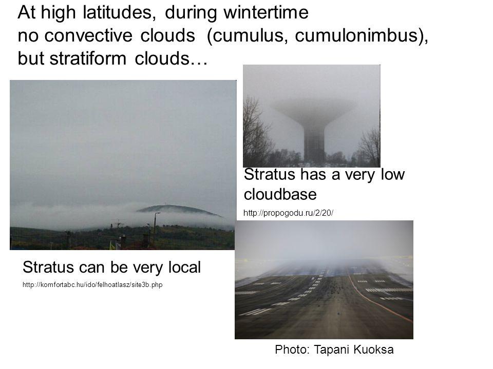 At high latitudes, during wintertime no convective clouds (cumulus, cumulonimbus), but stratiform clouds… Stratus can be very local http://komfortabc.hu/ido/felhoatlasz/site3b.php Stratus has a very low cloudbase http://propogodu.ru/2/20/ Photo: Tapani Kuoksa