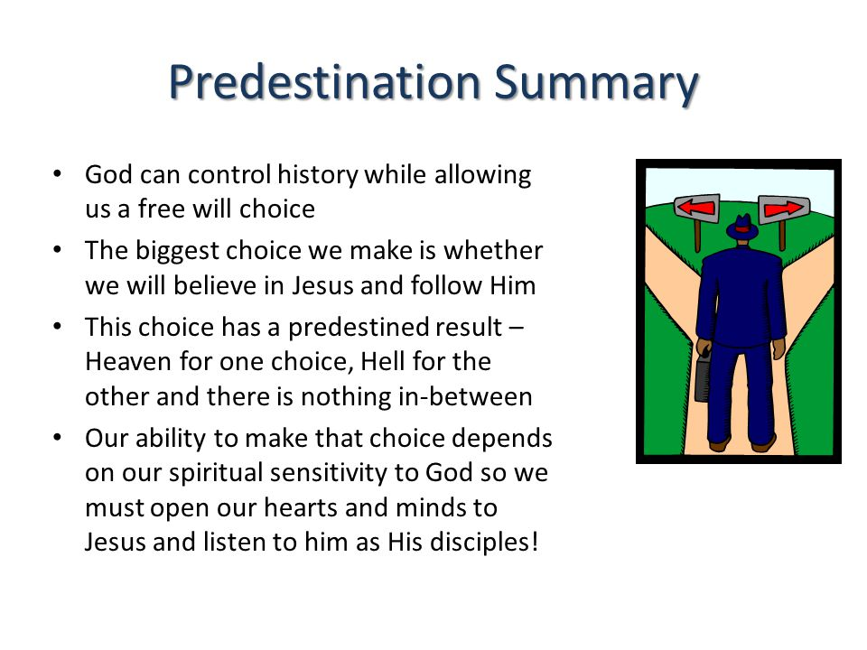 Predestination Summary God can control history while allowing us a free will choice The biggest choice we make is whether we will believe in Jesus and