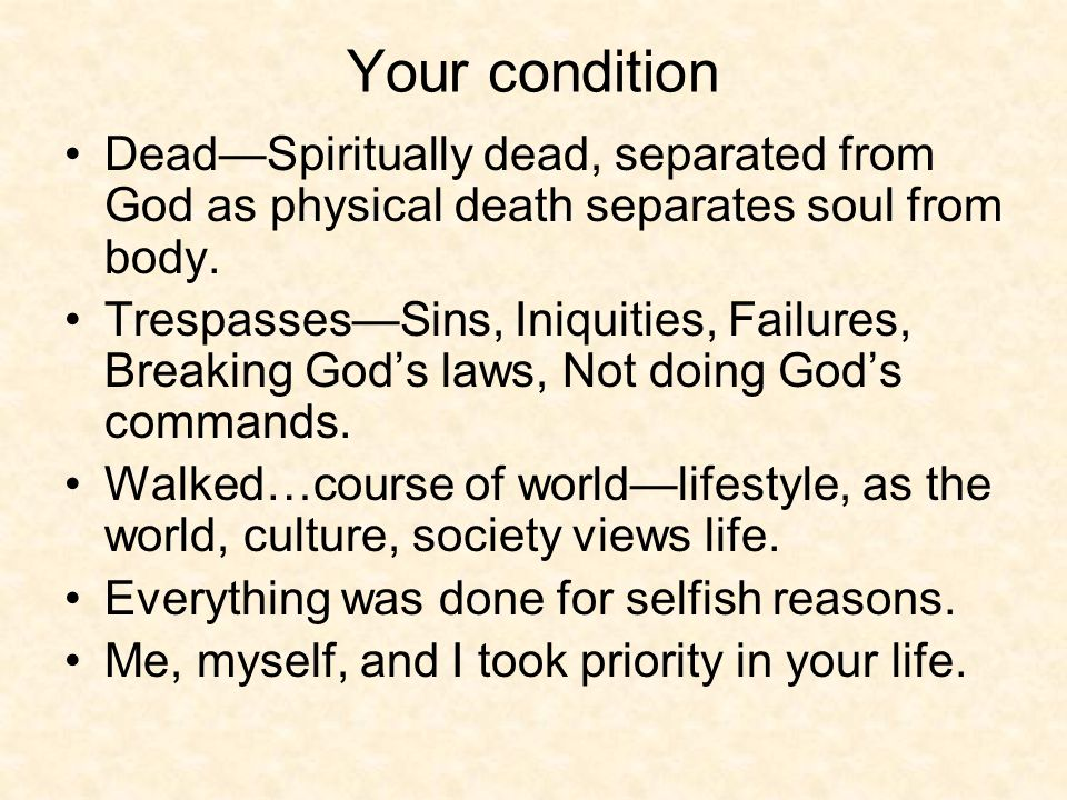 Your condition Dead—Spiritually dead, separated from God as physical death separates soul from body.