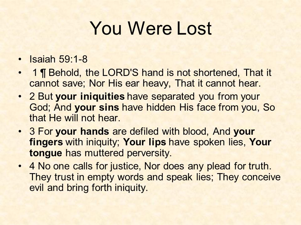 You Were Lost 5 They hatch vipers eggs and weave the spider s web; He who eats of their eggs dies, And from that which is crushed a viper breaks out.