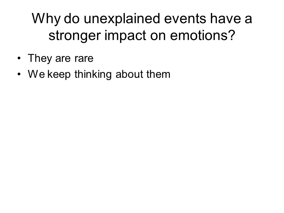 Why do unexplained events have a stronger impact on emotions.