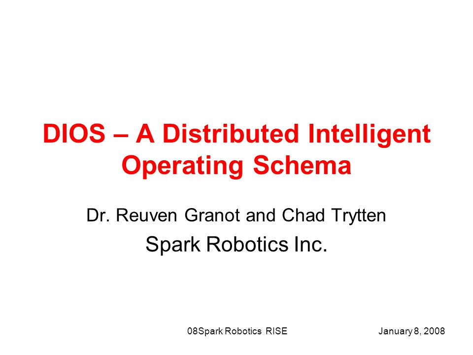 January 8, 2008Spark Robotics RISE08 DIOS – A Distributed Intelligent Operating Schema Dr.