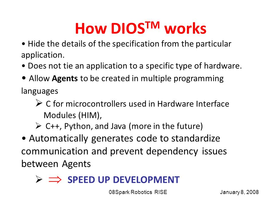 January 8, 2008Spark Robotics RISE08 How DIOS TM works Hide the details of the specification from the particular application.