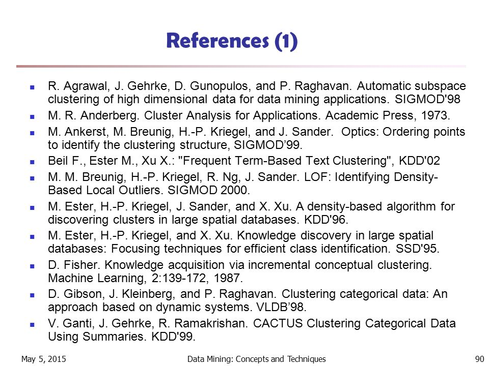 May 5, 2015Data Mining: Concepts and Techniques90 References (1) R.