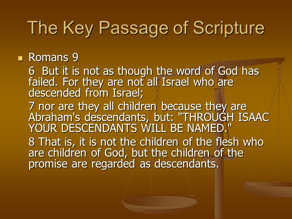 The Key Passage of Scripture Romans 9 Romans 9 6 But it is not as though the word of God has failed.