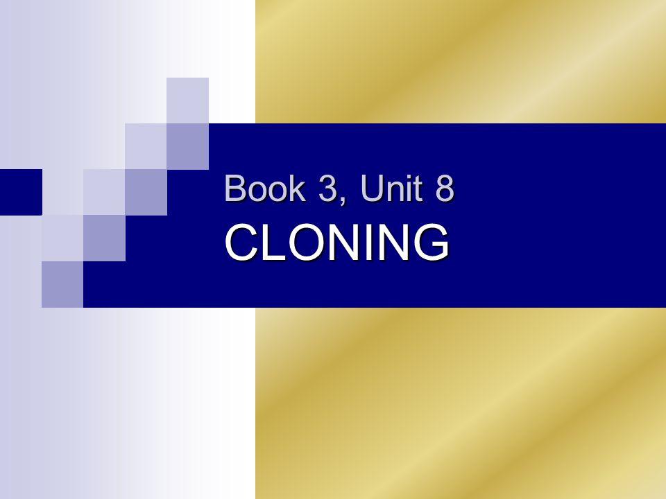 Book 3, Unit 8 CLONING