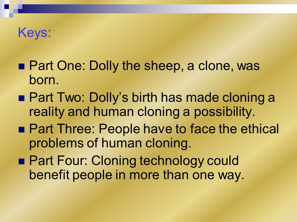 Keys: Part One: Dolly the sheep, a clone, was born.