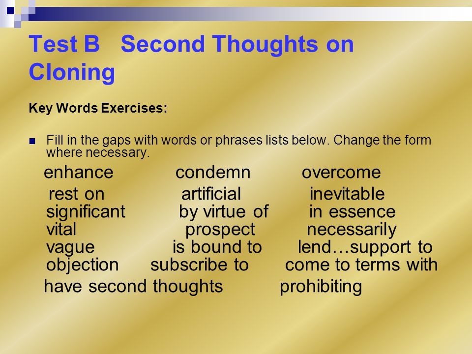 Test B Second Thoughts on Cloning Key Words Exercises: Fill in the gaps with words or phrases lists below.