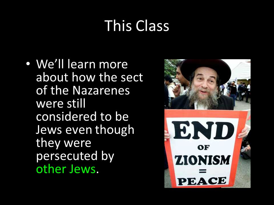 This Class We'll learn more about how the sect of the Nazarenes were still considered to be Jews even though they were persecuted by other Jews.
