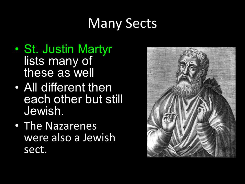 Many Sects St. Justin Martyr lists many of these as well All different then each other but still Jewish. The Nazarenes were also a Jewish sect.