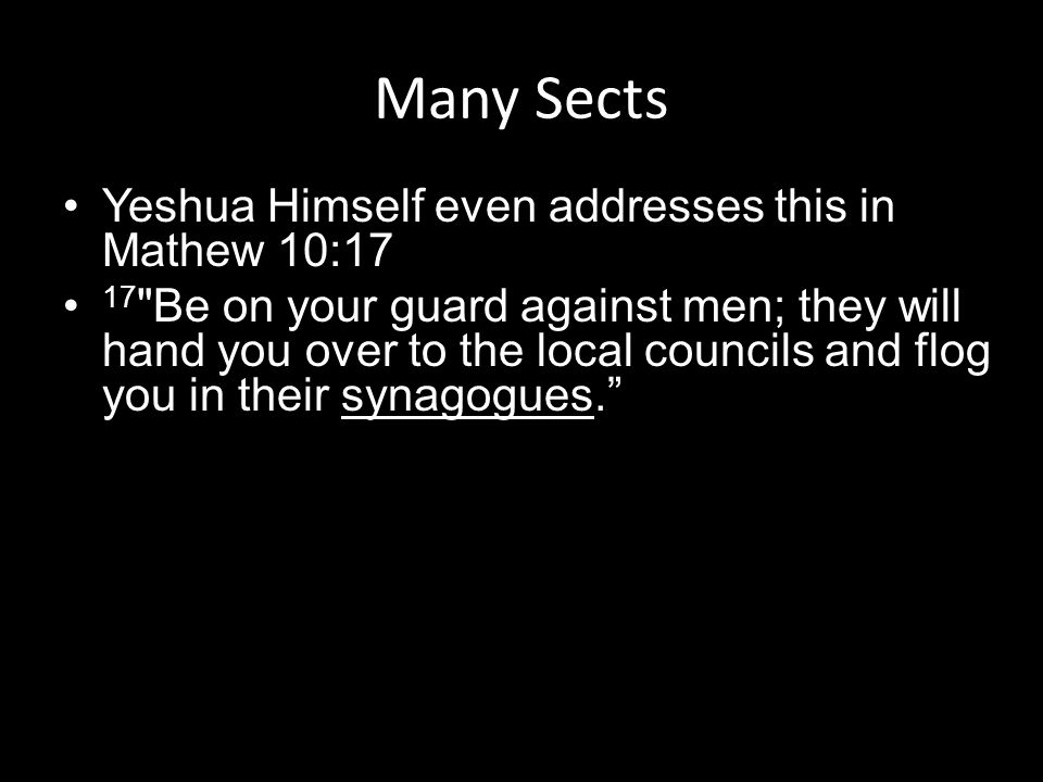 Many Sects Yeshua Himself even addresses this in Mathew 10:17 17