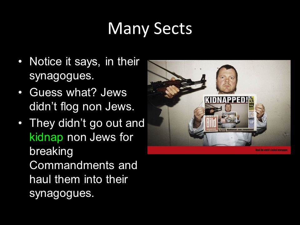 Many Sects Notice it says, in their synagogues. Guess what? Jews didn't flog non Jews. They didn't go out and kidnap non Jews for breaking Commandment