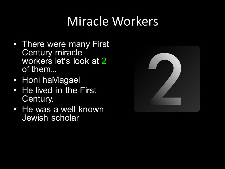 Miracle Workers There were many First Century miracle workers let ' s look at 2 of them … Honi haMagael He lived in the First Century. He was a well k