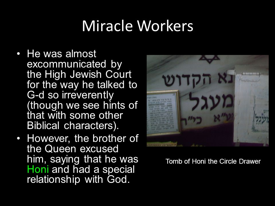 Miracle Workers He was almost excommunicated by the High Jewish Court for the way he talked to G-d so irreverently (though we see hints of that with s