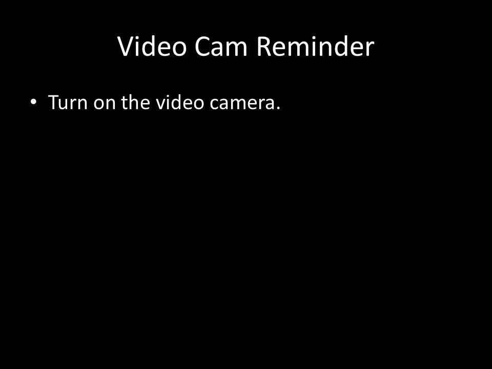 Turn on the video camera. Video Cam Reminder