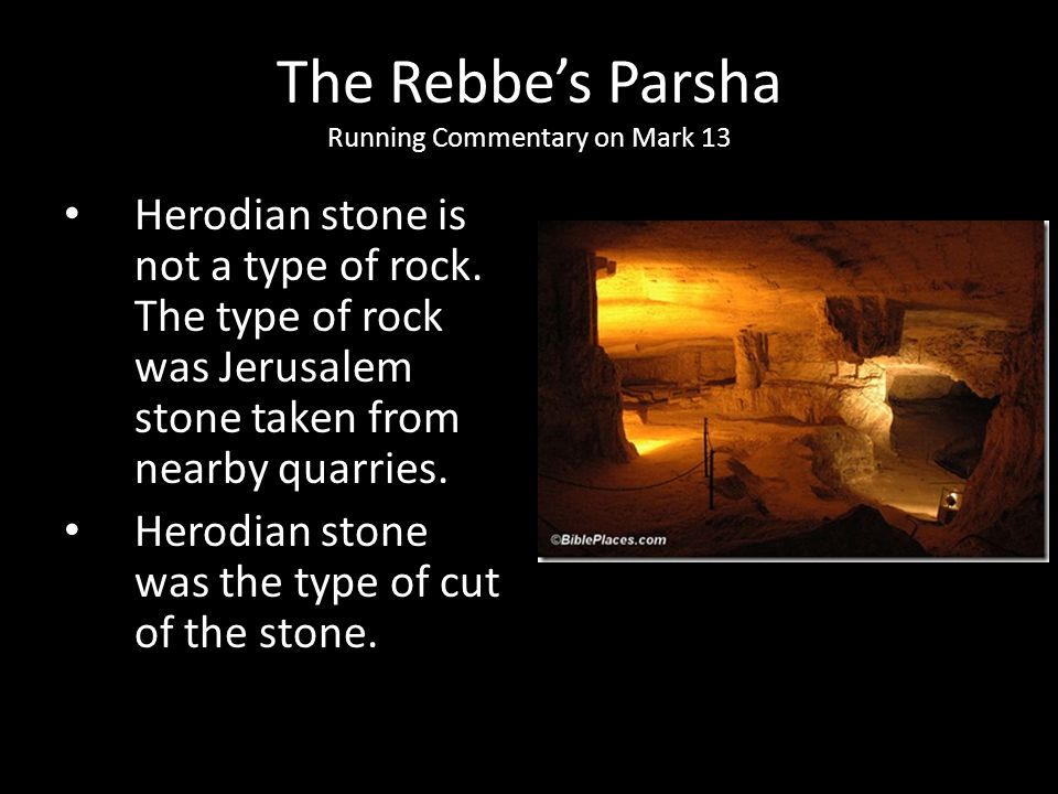 Herodian stone is not a type of rock. The type of rock was Jerusalem stone taken from nearby quarries. Herodian stone was the type of cut of the stone