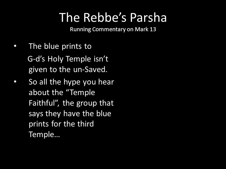 "The blue prints to G-d's Holy Temple isn't given to the un-Saved. So all the hype you hear about the ""Temple Faithful"", the group that says they have"