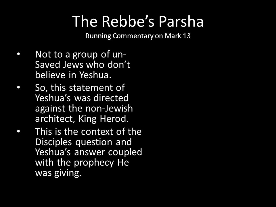 Not to a group of un- Saved Jews who don't believe in Yeshua. So, this statement of Yeshua's was directed against the non-Jewish architect, King Herod