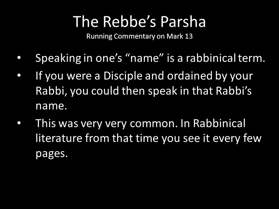 "Speaking in one's ""name"" is a rabbinical term. If you were a Disciple and ordained by your Rabbi, you could then speak in that Rabbi's name. This was"