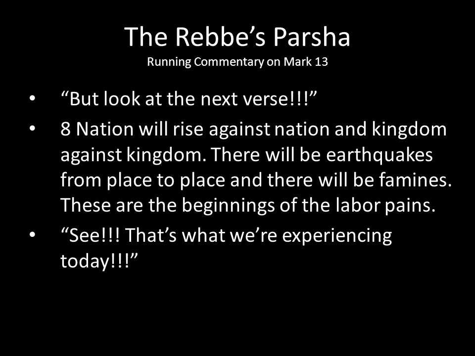 """But look at the next verse!!!"" 8 Nation will rise against nation and kingdom against kingdom. There will be earthquakes from place to place and there"