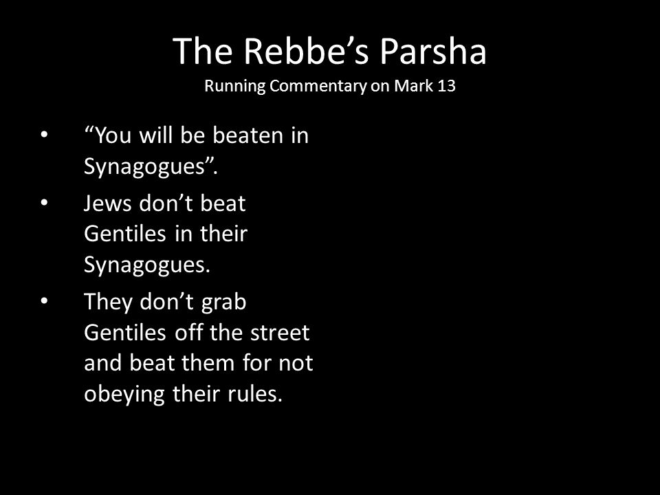 """You will be beaten in Synagogues"". Jews don't beat Gentiles in their Synagogues. They don't grab Gentiles off the street and beat them for not obeyin"