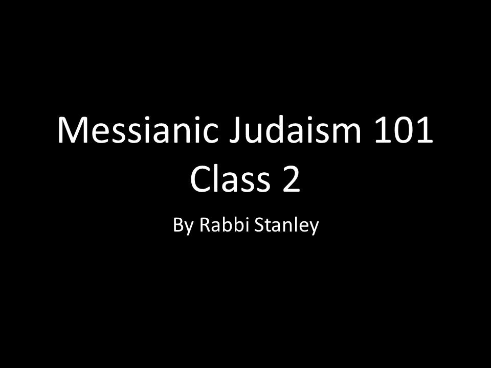 Messianic Judaism 101 Class 2 By Rabbi Stanley