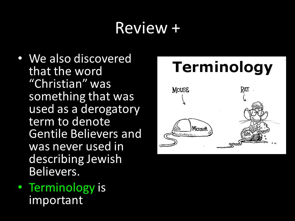 "Review + We also discovered that the word ""Christian"" was something that was used as a derogatory term to denote Gentile Believers and was never used"