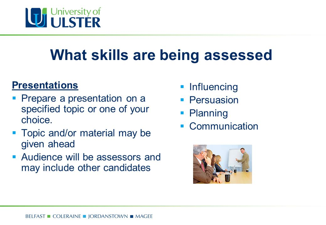 What skills are being assessed Presentations  Prepare a presentation on a specified topic or one of your choice.  Topic and/or material may be given