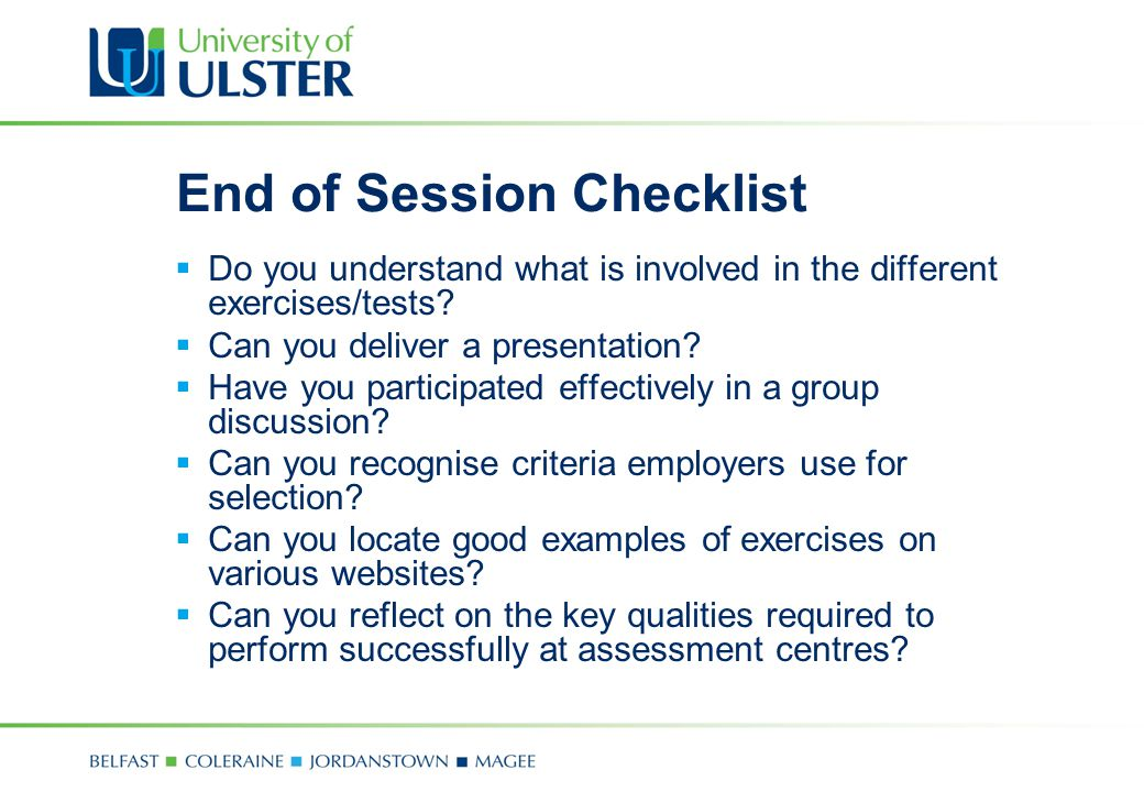 End of Session Checklist  Do you understand what is involved in the different exercises/tests?  Can you deliver a presentation?  Have you participa