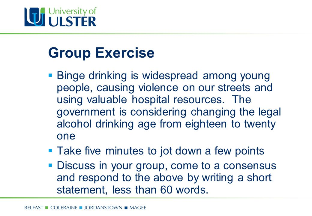 Group Exercise  Binge drinking is widespread among young people, causing violence on our streets and using valuable hospital resources. The governmen