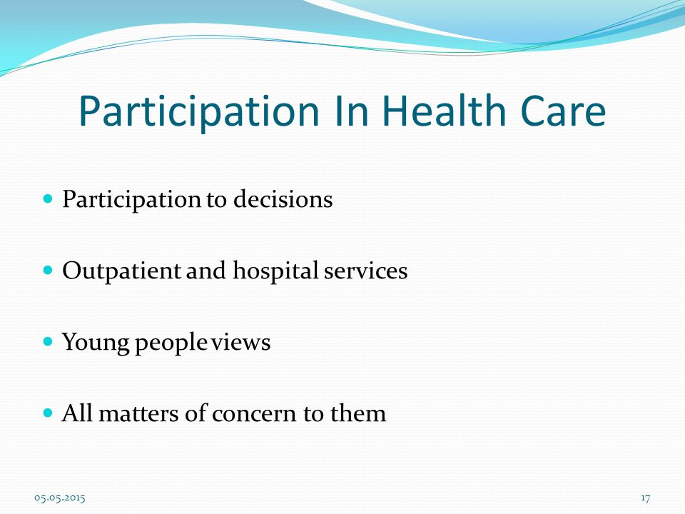 Participation In Health Care Participation to decisions Outpatient and hospital services Young people views All matters of concern to them 05.05.201517