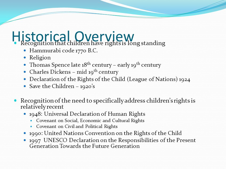 Historical Overview Recognition that children have rights is long standing Hammurabi code 1770 B.C. Religion Thomas Spence late 18 th century – early